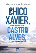 Chico Xavier, obreiro do Senhor, e Castro Alves, o apóstolo da liberdade - Feb