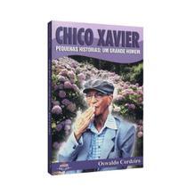 Chico Xavier - Pequenas Histórias: Um Grande Homem - Leepp -
