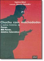 Chuchu Com Machadadas: E Outras Histórias de Ferrer, Bill Ferrer, Detetive Heterodoxo - Limiar -