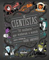 Cientistas, as - 50 mulheres que mudaram o mundo - Edgard Blucher