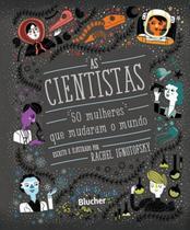 Cientistas, as - 50 mulheres que mudaram o mundo Edgard blucher