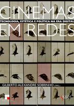 Cinemas Em Redes - Tecnologia, Estética e Política na Era Digital - Papirus