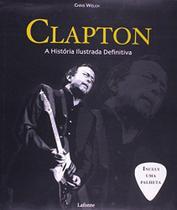 Clapton - A Historia Ilustrada Definitiva - Lafonte- -