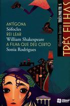 Clássicos Juvenis - Três Por Três - Antígona, Rei Lear, A Filha Que Deu Certo - Atual