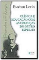 CLÍNICA E EDUCAcaO COM AS CRIANcAS DO OUTRO ESPELHO - Vozes