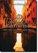 Codigo do alquimista, o - amor, odio e vinganca rondam veneza - Prumo (Rocco)