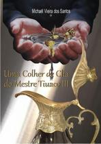 Colher de cha do mestre tiuaco iii, uma - Clube De Autores