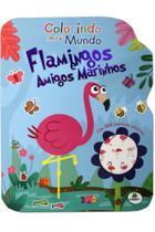 Colorindo meu mundo: flamingos e amigos marinhos - Brasileitura