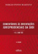 Comentarios as orientaçoes jurisprudenciais da sbdi - 1 e 2 do tst - Atlas editora -