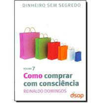 Como Comprar Com Consciencia - Vol. 7 - Dsop