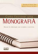 Como escrever uma monografia: Manual de elaboração com exemplos e exercícios - Atlas -
