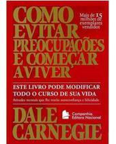 COMO EVITAR PREOCUPAÇÕES E COMEÇAR A VIVER - Dale Carnegie - Companhia editora nacional -
