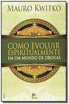 Como evoluir espiritualmente em um mundo de drogas - Besourobox