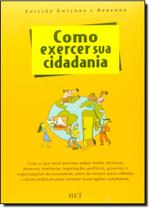 Como Exercer Sua Cidadania - Coleção Etenda e Aprenda - Bei -