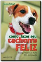 Como Fazer Seu Cachorro Feliz - Larousse -