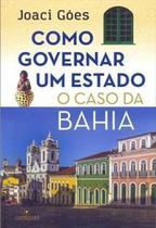 Como governar um estado - o caso da bahia - Topbooks -