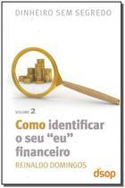 Como Identificar O Seu Eu Financeiro - Vol. 2 - Dsop -