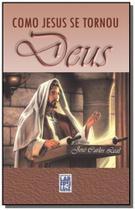 Como jesus se tornou deus - (frei luiz) -