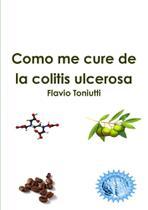 Como me cure de la colitis ulcerosa - Lulu Press