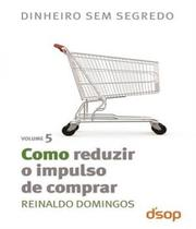 Como Reduzir O Impulso De Comprar - Vol 05 - Dsop