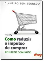 Como Reduzir O Impulso de Comprar - Vol.5 - Dsop -