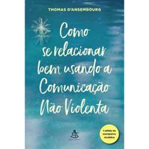 Como Se Relacionar Bem Usando A Comunicação Não Violenta - Thomas D'Ansembourg - Sextante