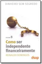Como Ser Independente Financeiramente- Vol. 8 - Dsop educacao financeira