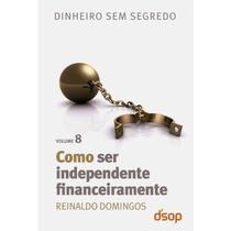 Como Ser Independente Financeiramente- Vol. 8 - Dsop