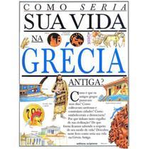 Como Seria Sua Vida Na Grecia Antiga - Scipione