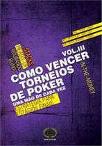 Como Vencer Torneios de Poker: : Uma Mão de Cada Vez - Vol. 3 - Raise