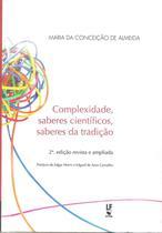 COMPLEXIDADE, SABERES CIENTIFICOS, SABERES DA TRADICAO - 2ª ED - Livraria Da Fisica -