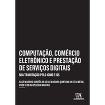 Computação, Comércio Eletrônico E Prestação De Serviços Ddgitais - Sua Tributação Pelo ICMS E ISS - Almedina