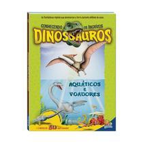 Conhecendo os incriveis dinossauros - aquaticos e voadores - todolivro -
