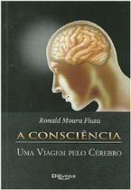 Consciência, A: Uma Viagem pelo Cérebro - Di Livros Editora Ltda