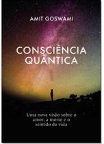 Consciência Quântica: Uma Nova Visão Sobre o Amor, a Morte e o Sentido da Vida - Aleph