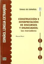Construcción E Interpretación De Discursos Y Enunciados - Los Marcadores - Edinumen