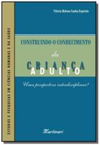 Construindo o conhecimento da crianca adulto - Martinari