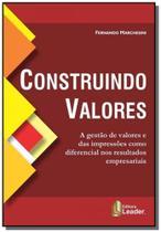 Construindo valores: a gestao de valores e das imp - Leader