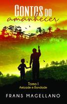 Contos do Amanhecer - Tomo I - Amizade e Bondade - Scortecci Editora -