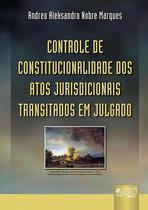 Controle de Constitucionalidade dos Atos Jurisdicionais Transitados em Julgado - Juruá