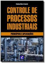 Controle de processos industriais: principios e ap - Editora erica ltda