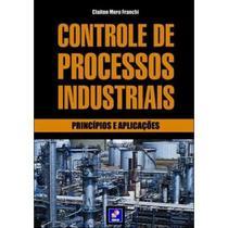 Controle de Processos Industriais - Princípios e Aplicações - Editora érica