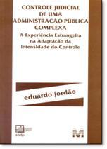 Controle Judicial de uma Administração Pública Complexa: A Experência Estrangeira na Adapção da Intensidade do Controle - Malheiros