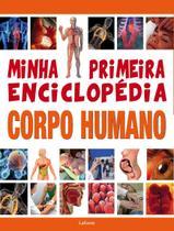 Corpo humano - Minha primeira enciclopédia - Lafonte