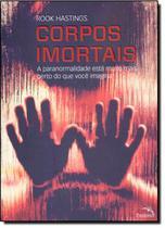 Corpos imortais - a paranormalidade esta muito mais perto do que voce imagina - Pandorga -