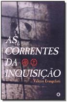 Correntes da inquisicao, as 1 ed.2007 - Conrad