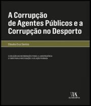 Corrupcao De Agentes Publicos E A Corrupcao No Desporto, A - Almedina -