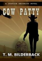 Cow Patty - A Justice Security Novel - T. M. Bilderback