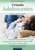 Criando adolescentes: Para pais e mães de verdade! - 2a Edição - Fundamento -