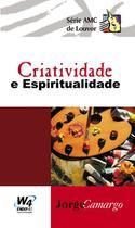 Criatividade e Espiritualidade - Jorge Camargo - W4 editora